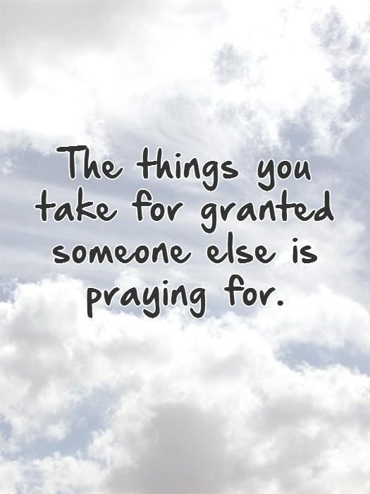 the things you take for granted someone else is praying for quote 1